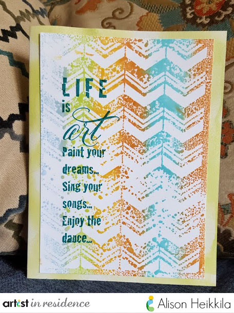 "A handmade card using a inked up Stampendous Dreamweaver Chevron stencil and a tahiti Kaleidacolor sliding ink palette with the sentiment ""Live is art, Paint your dreams...sing your songs...enjoy the dance."""