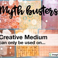 Mythbuster: Creative Medium is Only Good for Mixed Media Projects
